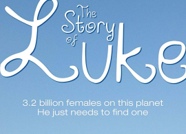 "The logo for the movie ""The Story of Luke"". The subtitle reads: ""3.2 billion females on this planet. He jus..."