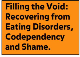 Filling the Void: Recovering from Eating Disorders, Codependency and Shame.