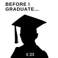 "White background with black silhouette of a person with a graduation cap with the words ""Before I Graduate ...4/23 CC..."