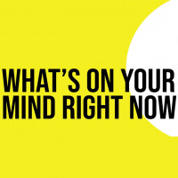 What's On Your Mind Right Now?Shape the Conversation with your input now