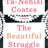 "What I'm Reading: ""The Beautiful Struggle"" by Ta-Nehisi Coates (No Spoilers)"