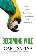 Cover of Becoming Wild by Carl Safina '77
