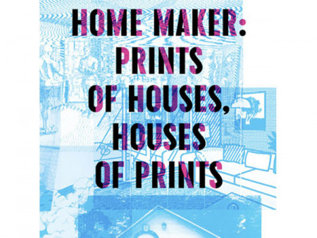 Home Maker: Prints of Houses, Houses of Prints
