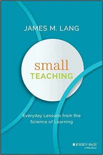 book cover: Small Teaching: Everyday Lessons from the Science of Teaching by James Lang